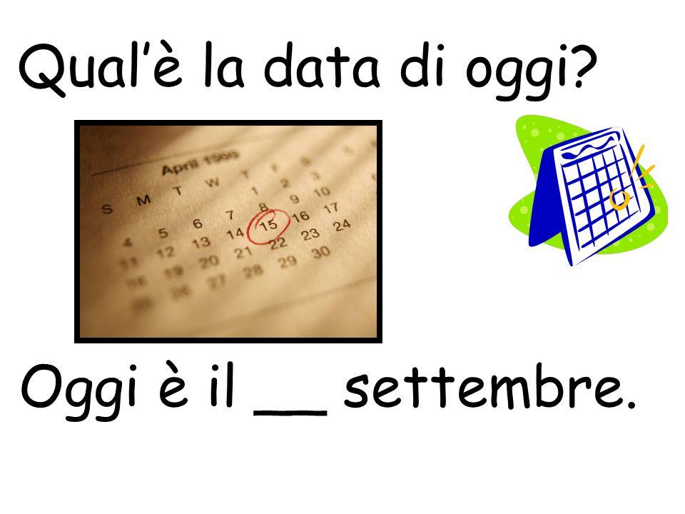 Qual'è la data di oggi? Oggi è il __ settembre.