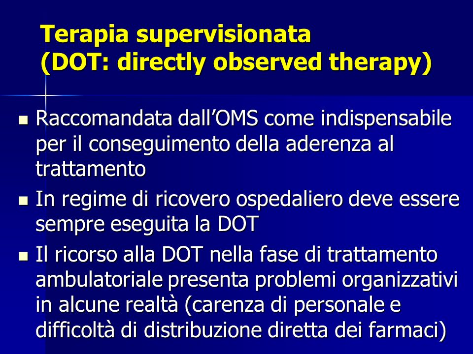 Terapia supervisionata (DOT: directly observed therapy) Raccomandata dall'OMS come indispensabile per il conseguimento della aderenza al trattamento R