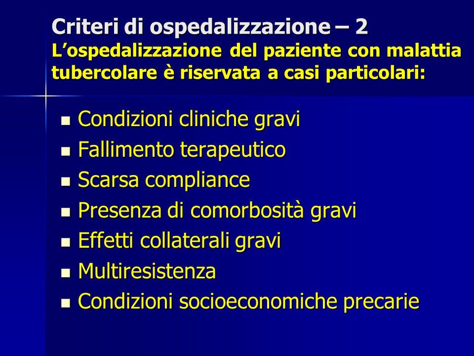 Criteri di ospedalizzazione – 2 L'ospedalizzazione del paziente con malattia tubercolare è riservata a casi particolari: Condizioni cliniche gravi Con