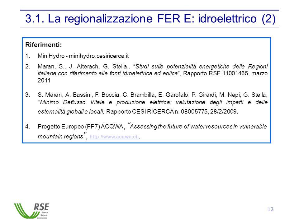 """12 3.1. La regionalizzazione FER E: idroelettrico (2) Riferimenti: 1.MiniHydro - minihydro.cesiricerca.it 2.Maran, S., J. Alterach, G. Stella,. """"Studi"""