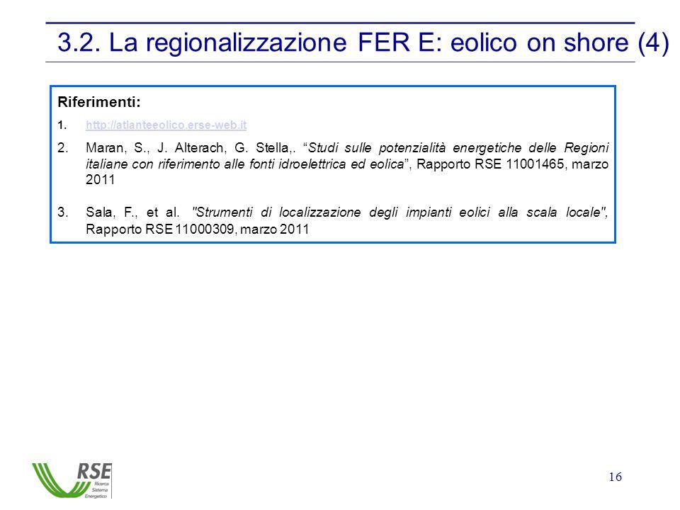 16 3.2. La regionalizzazione FER E: eolico on shore (4) Riferimenti: 1.http://atlanteeolico.erse-web.ithttp://atlanteeolico.erse-web.it 2.Maran, S., J