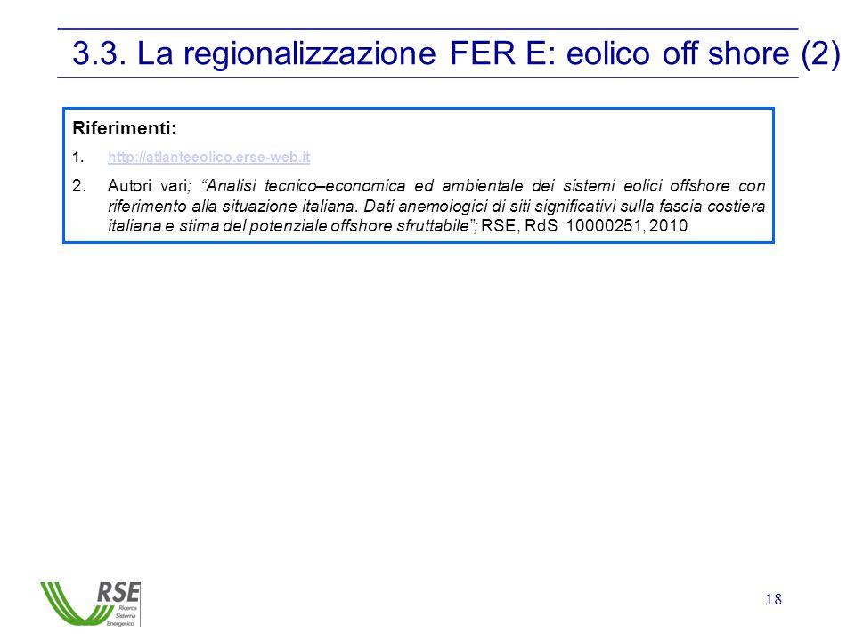 18 3.3. La regionalizzazione FER E: eolico off shore (2) Riferimenti: 1.http://atlanteeolico.erse-web.ithttp://atlanteeolico.erse-web.it 2.Autori vari
