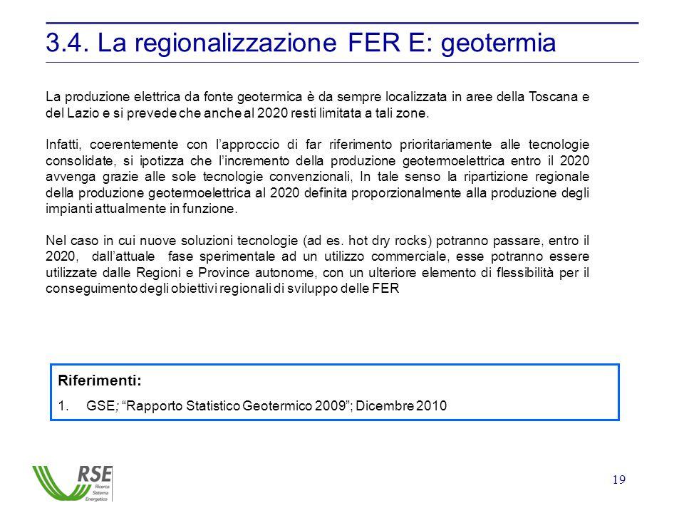 19 3.4. La regionalizzazione FER E: geotermia La produzione elettrica da fonte geotermica è da sempre localizzata in aree della Toscana e del Lazio e