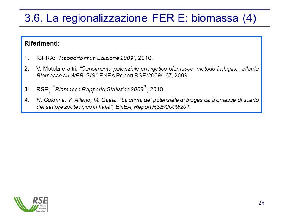 """26 3.6. La regionalizzazione FER E: biomassa (4) Riferimenti: 1.ISPRA: """"Rapporto rifiuti Edizione 2009"""", 2010. 2.V. Motola e altri, """"Censimento potenz"""