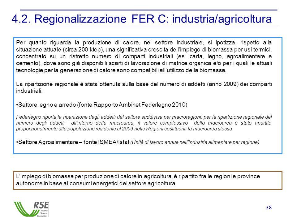 38 4.2. Regionalizzazione FER C: industria/agricoltura Per quanto riguarda la produzione di calore, nel settore industriale, si ipotizza, rispetto all