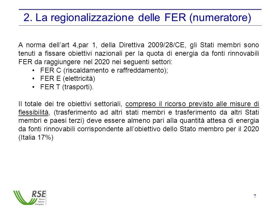 7 2. La regionalizzazione delle FER (numeratore) A norma dell'art 4,par 1, della Direttiva 2009/28/CE, gli Stati membri sono tenuti a fissare obiettiv