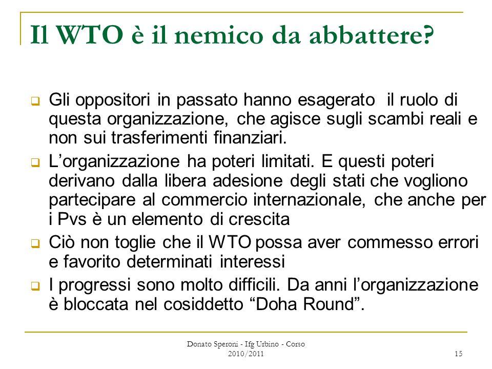Donato Speroni - Ifg Urbino - Corso 2010/2011 15 Il WTO è il nemico da abbattere.