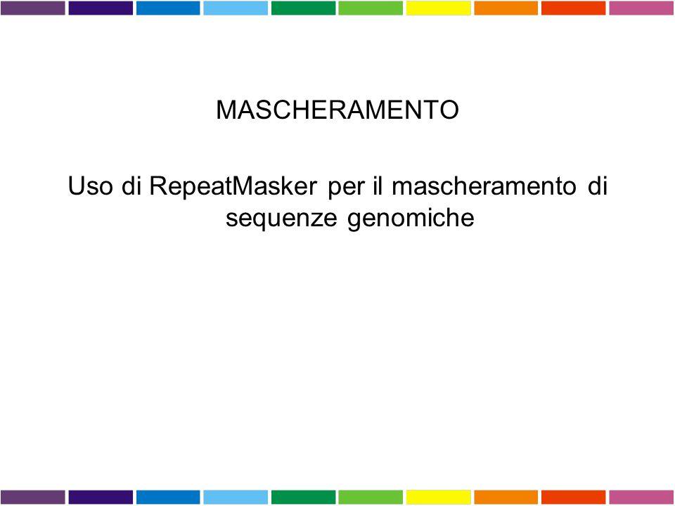 MASCHERAMENTO Uso di RepeatMasker per il mascheramento di sequenze genomiche
