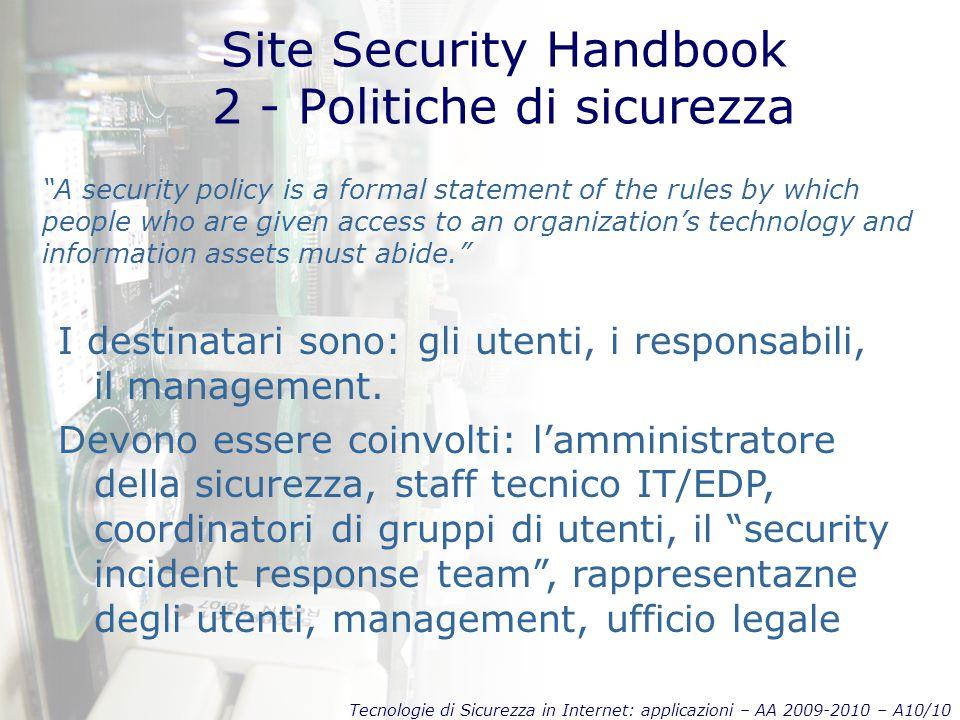"""Tecnologie di Sicurezza in Internet: applicazioni – AA 2009-2010 – A10/10 Site Security Handbook 2 - Politiche di sicurezza """"A security policy is a fo"""