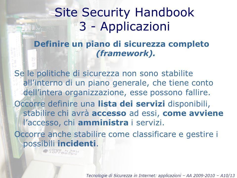 Tecnologie di Sicurezza in Internet: applicazioni – AA 2009-2010 – A10/13 Site Security Handbook 3 - Applicazioni Definire un piano di sicurezza completo (framework).