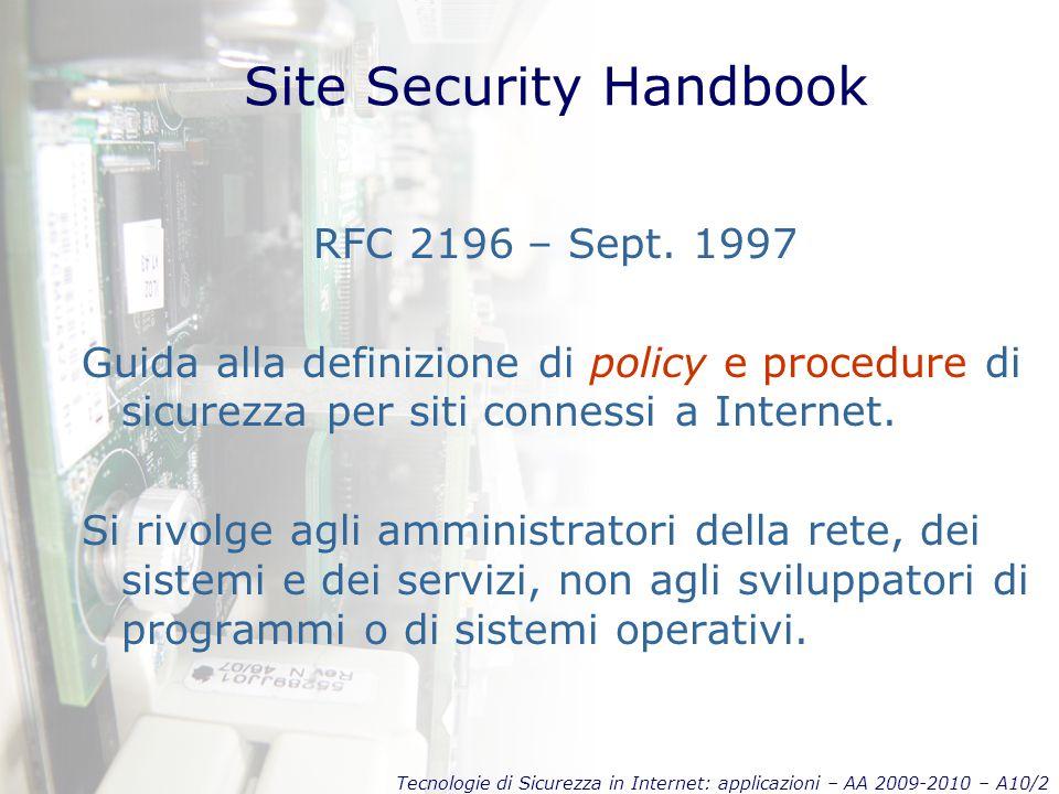 Tecnologie di Sicurezza in Internet: applicazioni – AA 2009-2010 – A10/3 Site Security Handbook Definizione di SITO Organizzazione che possieda computer o altre risorse di rete usate da utenti e che possano accedere a Internet.