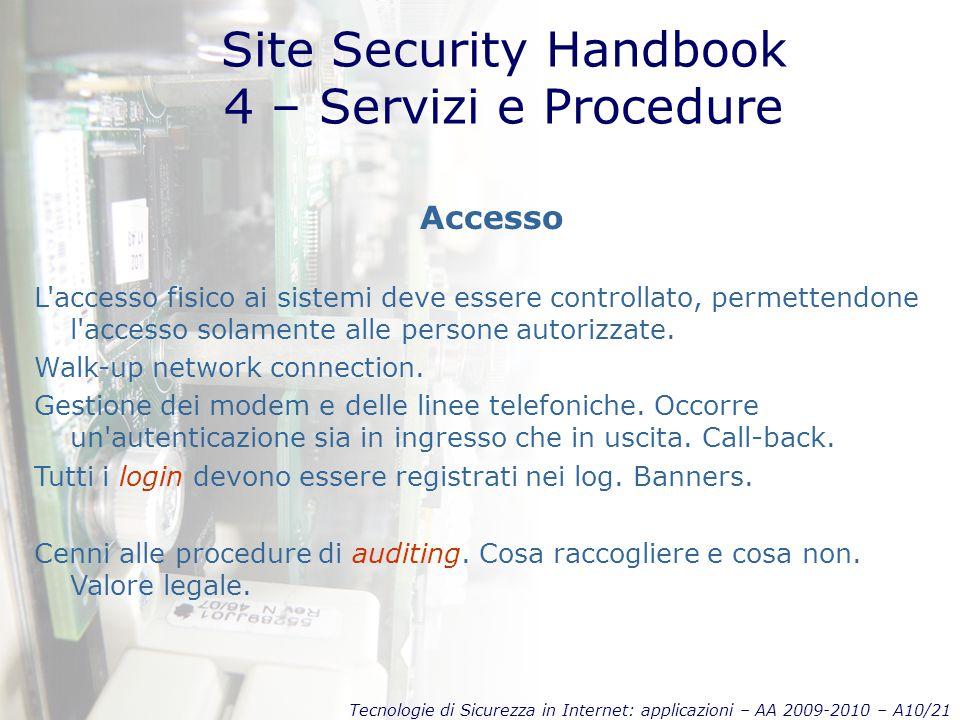 Tecnologie di Sicurezza in Internet: applicazioni – AA 2009-2010 – A10/21 Site Security Handbook 4 – Servizi e Procedure Accesso L accesso fisico ai sistemi deve essere controllato, permettendone l accesso solamente alle persone autorizzate.