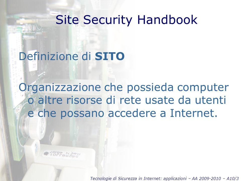 Tecnologie di Sicurezza in Internet: applicazioni – AA 2009-2010 – A10/4 Site Security Handbook Altre definizioni: Internet – Cfr.