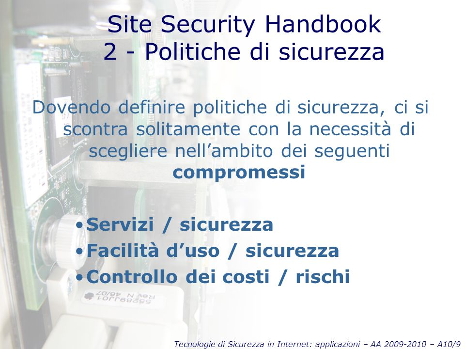 Tecnologie di Sicurezza in Internet: applicazioni – AA 2009-2010 – A10/20 Site Security Handbook 4 – Servizi e Procedure Autenticazione Meccanismo generale per l'identificazione degli utenti nei sistemi isolati e nei sistemi in rete.