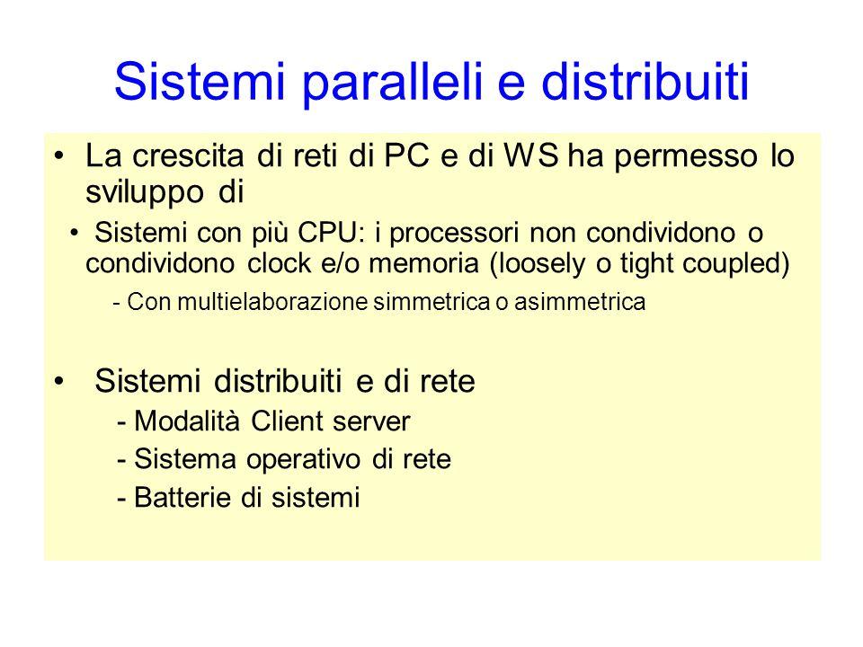 Sistemi paralleli e distribuiti La crescita di reti di PC e di WS ha permesso lo sviluppo di Sistemi con più CPU: i processori non condividono o condi
