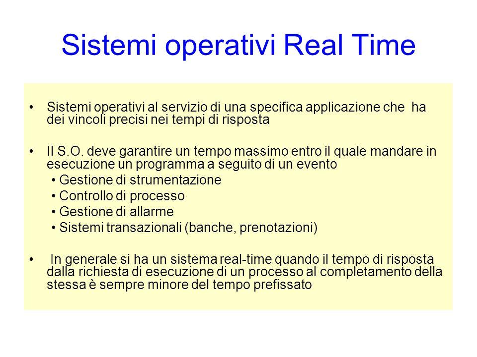 Sistemi operativi Real Time Sistemi operativi al servizio di una specifica applicazione che ha dei vincoli precisi nei tempi di risposta Il S.O. deve