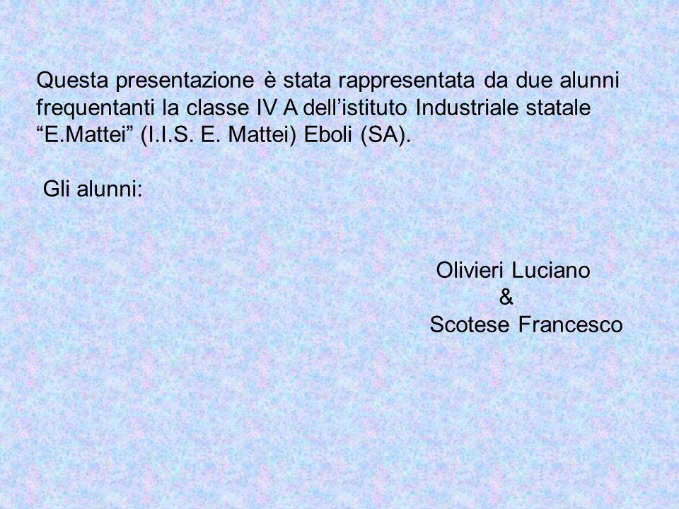 """Questa presentazione è stata rappresentata da due alunni frequentanti la classe IV A dell'istituto Industriale statale """"E.Mattei"""" (I.I.S. E. Mattei) E"""