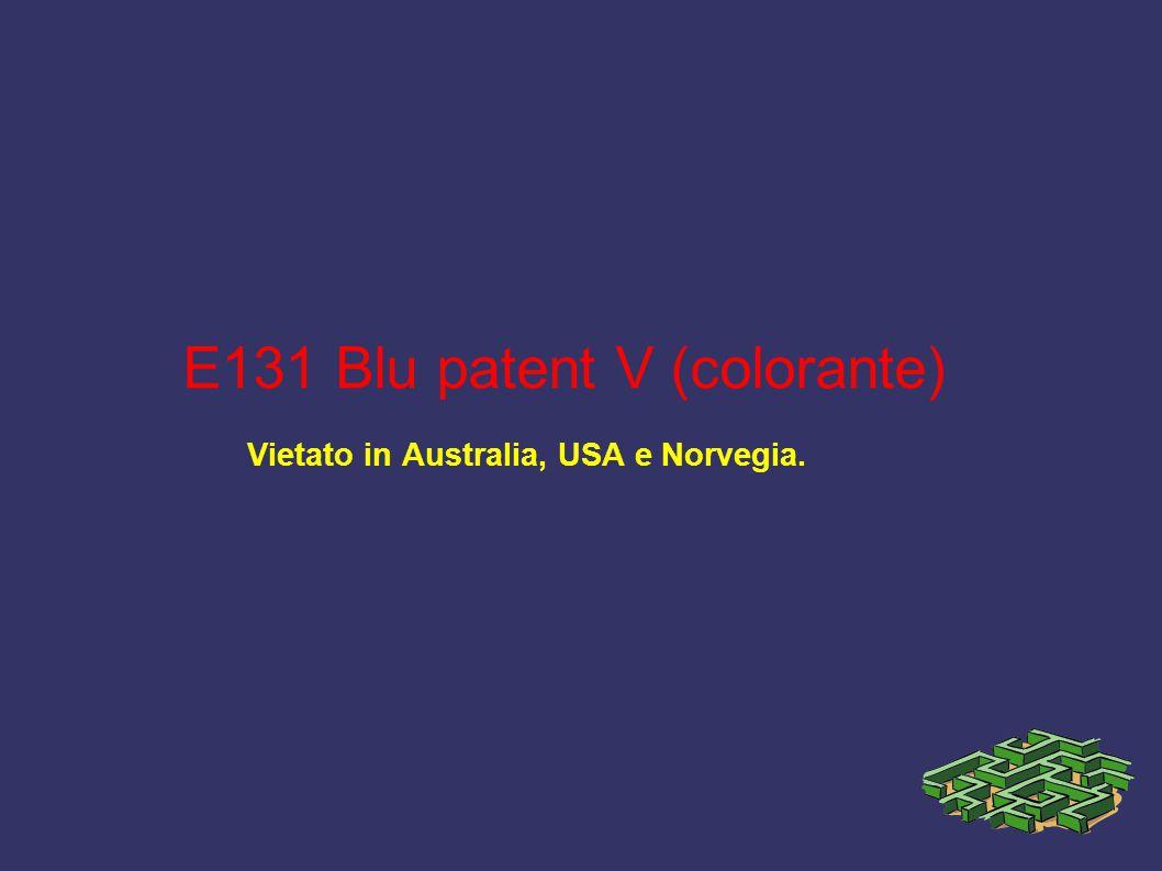 E131 Blu patent V (colorante) Vietato in Australia, USA e Norvegia.