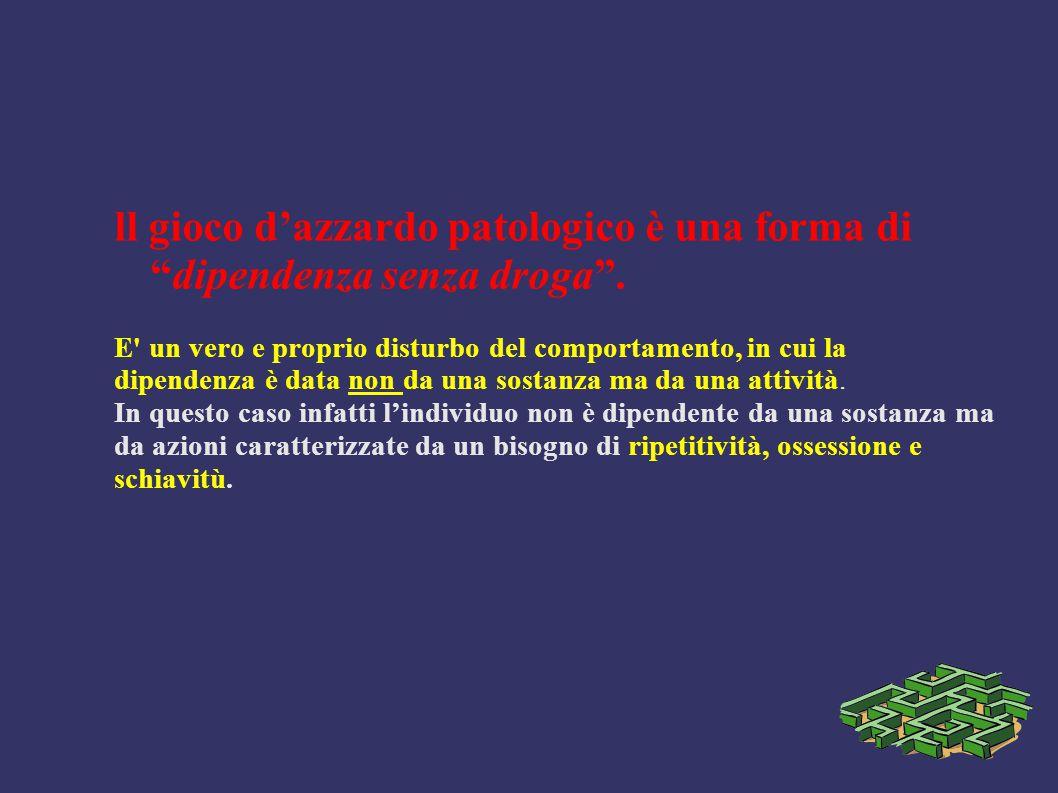 """ll gioco d'azzardo patologico è una forma di """"dipendenza senza droga"""". E' un vero e proprio disturbo del comportamento, in cui la dipendenza è data no"""