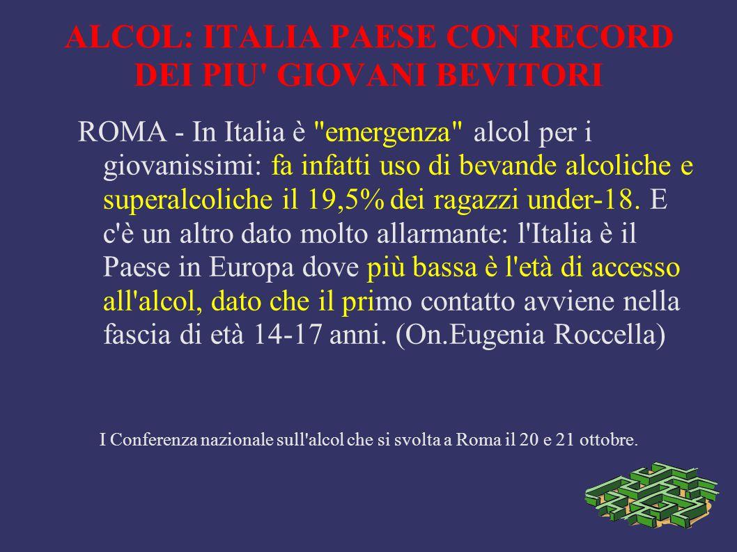 ALCOL: ITALIA PAESE CON RECORD DEI PIU' GIOVANI BEVITORI ROMA - In Italia è