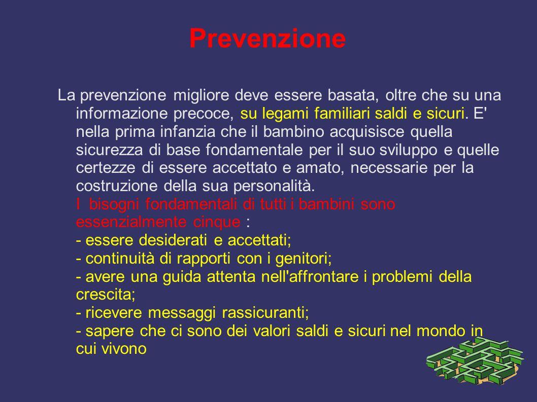 Prevenzione La prevenzione migliore deve essere basata, oltre che su una informazione precoce, su legami familiari saldi e sicuri. E' nella prima infa