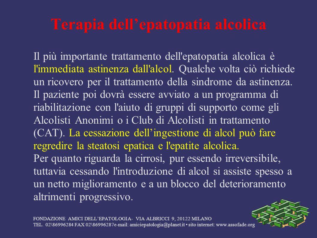 Terapia dell'epatopatia alcolica Il più importante trattamento dell'epatopatia alcolica è l'immediata astinenza dall'alcol. Qualche volta ciò richiede