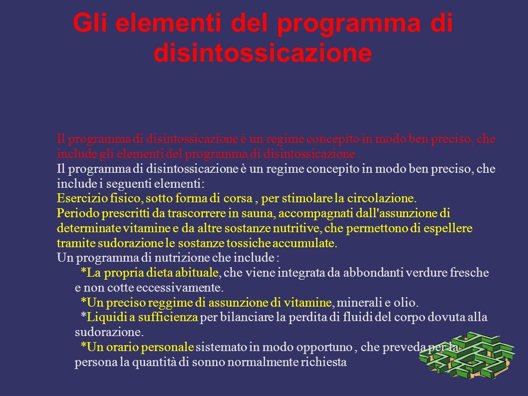 Gli elementi del programma di disintossicazione Il programma di disintossicazione è un regime concepito in modo ben preciso, che include gli elementi