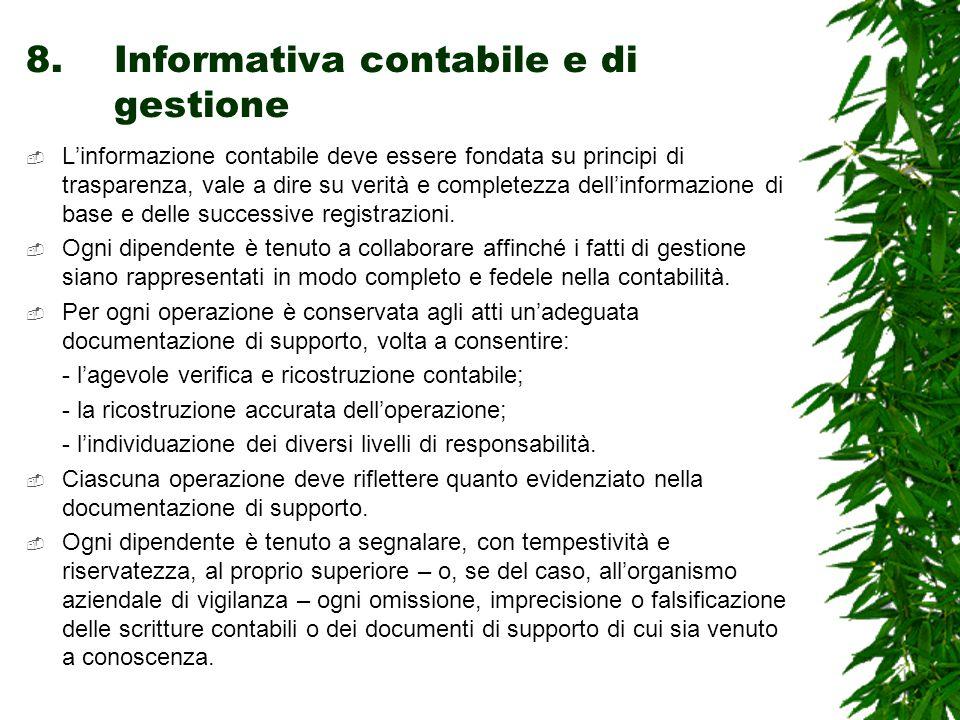 8.Informativa contabile e di gestione  L'informazione contabile deve essere fondata su principi di trasparenza, vale a dire su verità e completezza dell'informazione di base e delle successive registrazioni.