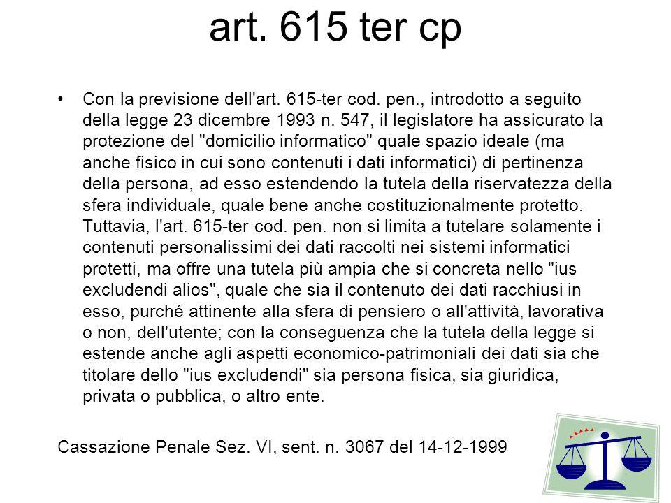 art. 615 ter cp Con la previsione dell art. 615-ter cod.