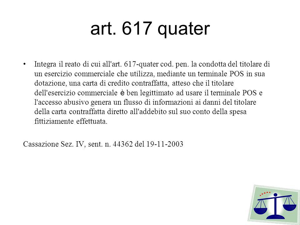 art. 617 quater Integra il reato di cui all art. 617-quater cod.