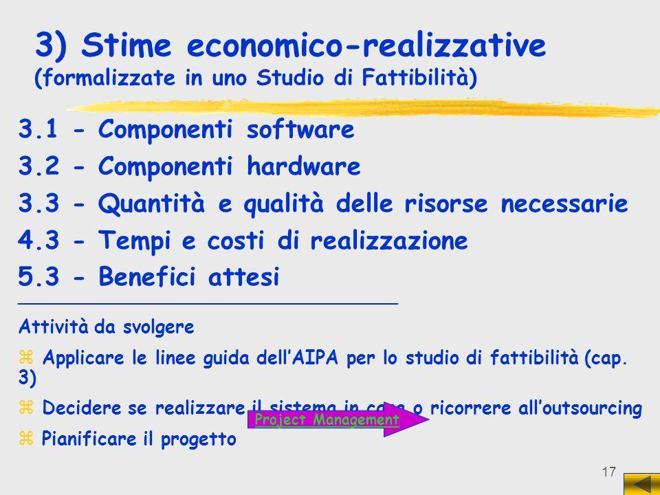 17 3) Stime economico-realizzative (formalizzate in uno Studio di Fattibilità) 3.1 - Componenti software 3.2 - Componenti hardware 3.3 - Quantità e qu