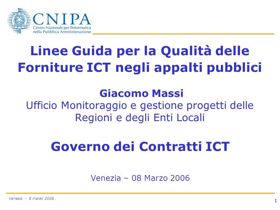 Venezia - 8 marzo 2006 1 Linee Guida per la Qualità delle Forniture ICT negli appalti pubblici Giacomo Massi Ufficio Monitoraggio e gestione progetti delle Regioni e degli Enti Locali Governo dei Contratti ICT Venezia – 08 Marzo 2006