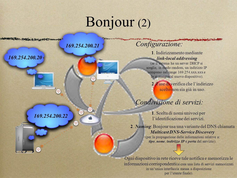 Bonjour (2) 169.254.200.20 (?) 1. Indirizzamento mediante link-local addressing (se il sistema ha un server DHCP si sceglie, in modo random, un indiri