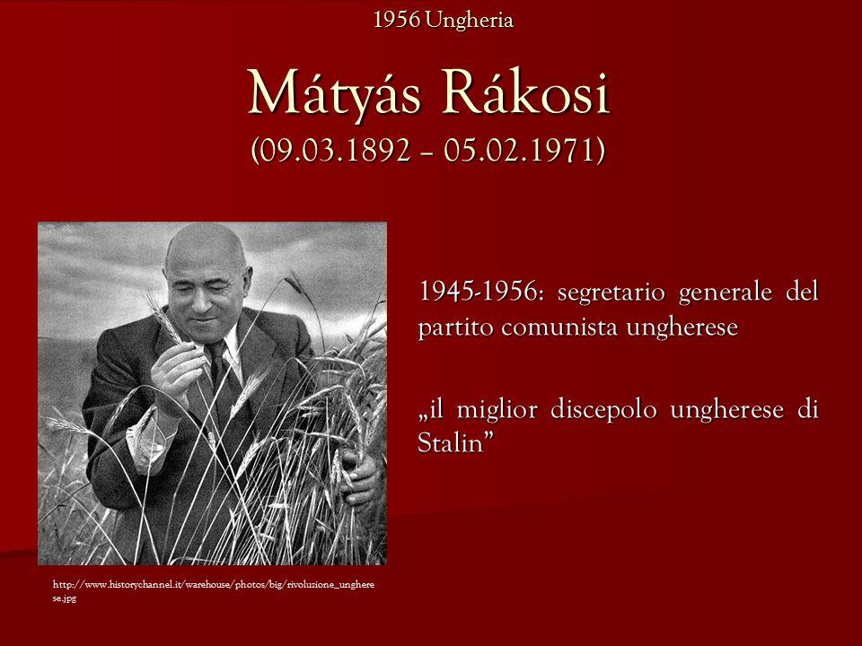 """Mátyás Rákosi (09.03.1892 – 05.02.1971) 1945-1956: segretario generale del partito comunista ungherese """"il miglior discepolo ungherese di Stalin http://www.historychannel.it/warehouse/photos/big/rivoluzione_unghere se.jpg 1956 Ungheria"""