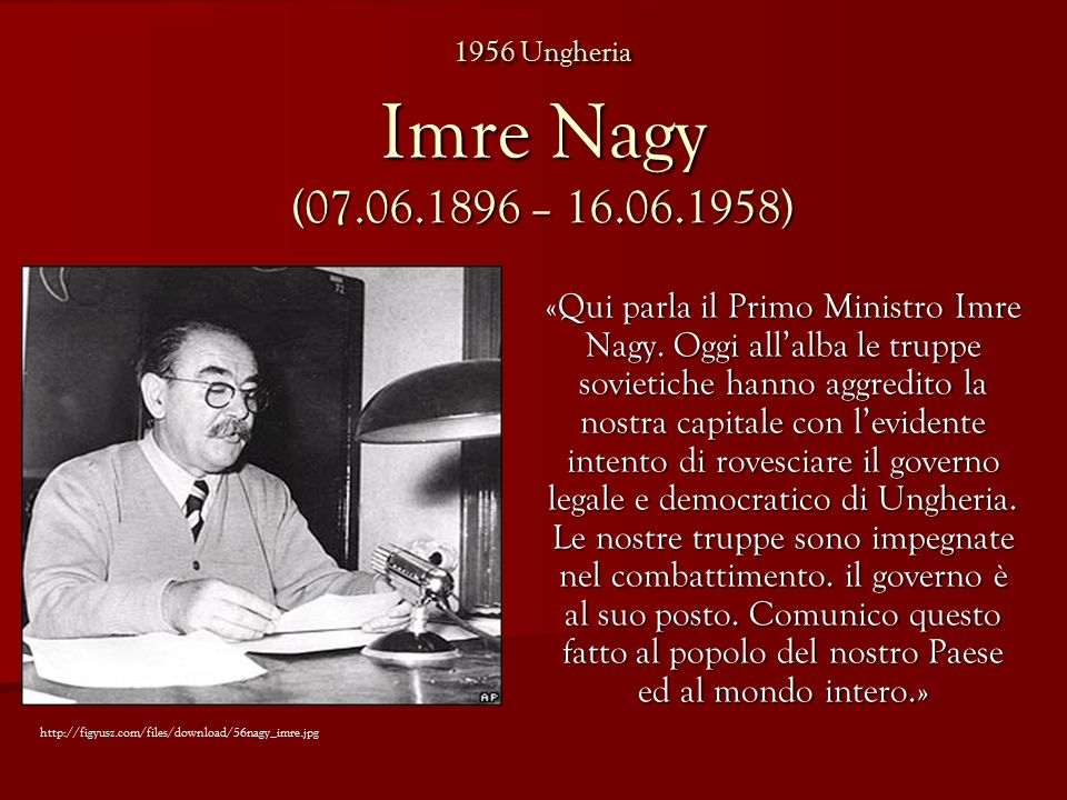 1956 Ungheria Imre Nagy (07.06.1896 – 16.06.1958) «Qui parla il Primo Ministro Imre Nagy.