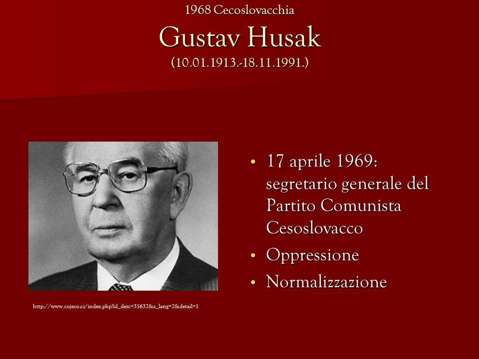 Gustav Husak (10.01.1913.-18.11.1991.) 17 aprile 1969: segretario generale del Partito Comunista Cesoslovacco 17 aprile 1969: segretario generale del Partito Comunista Cesoslovacco Oppressione Oppressione Normalizzazione Normalizzazione http://www.cojeco.cz/index.php id_desc=35632&s_lang=2&detail=1 1968 Cecoslovacchia