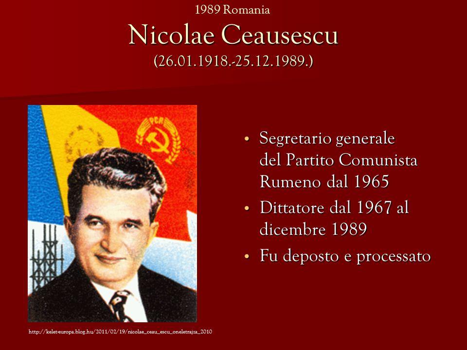Nicolae Ceausescu (26.01.1918.-25.12.1989.) Segretario generale del Partito Comunista Rumeno dal 1965 Segretario generale del Partito Comunista Rumeno dal 1965 Dittatore dal 1967 al dicembre 1989 Dittatore dal 1967 al dicembre 1989 Fu deposto e processato Fu deposto e processato http://kelet-europa.blog.hu/2011/02/19/nicolae_ceau_escu_oneletrajza_2010 1989 Romania