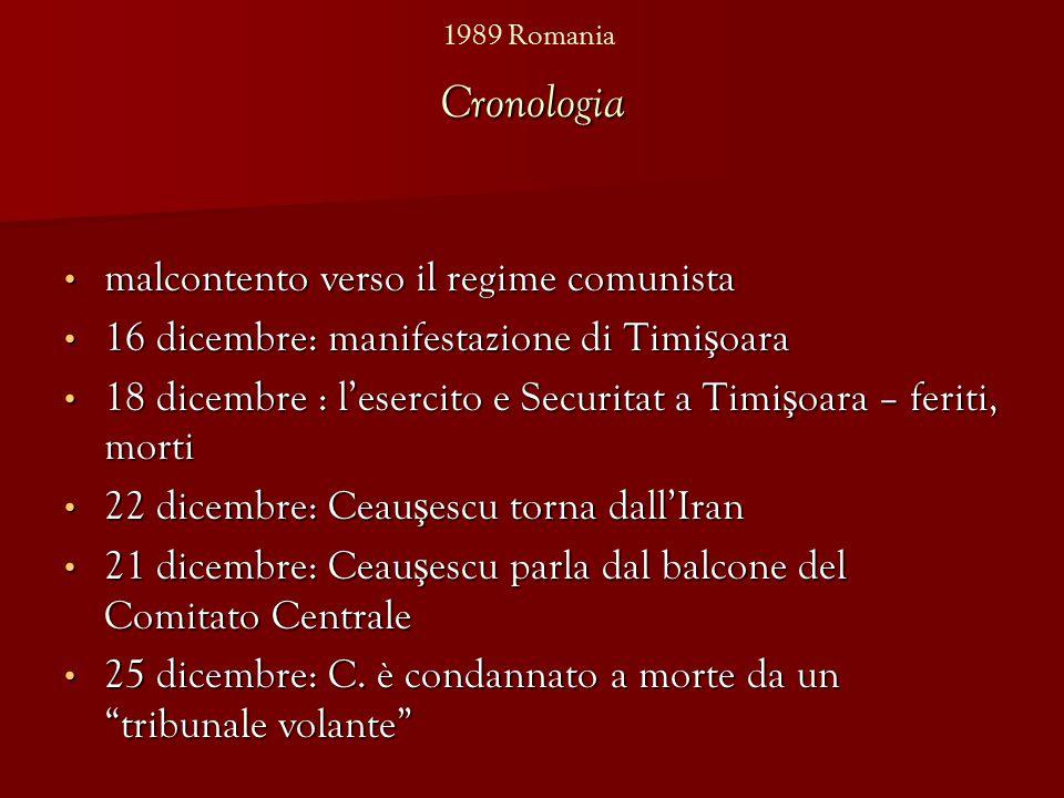 Cronologia malcontento verso il regime comunista malcontento verso il regime comunista 16 dicembre: manifestazione di Timi ş oara 16 dicembre: manifestazione di Timi ş oara 18 dicembre : l'esercito e Securitat a Timi ş oara – feriti, morti 18 dicembre : l'esercito e Securitat a Timi ş oara – feriti, morti 22 dicembre: Ceau ş escu torna dall'Iran 22 dicembre: Ceau ş escu torna dall'Iran 21 dicembre: Ceau ş escu parla dal balcone del Comitato Centrale 21 dicembre: Ceau ş escu parla dal balcone del Comitato Centrale 25 dicembre: C.