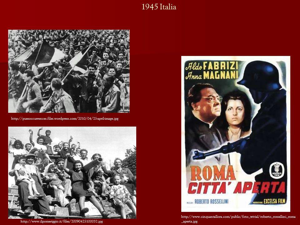 http://www.ilpomeriggio.it/files/20090425100032.jpg http://puesoccurrences.files.wordpress.com/2010/04/25-april-image.jpg http://www.cinquantallora.com/public/foto_trivial/roberto_rossellini_roma _aperta.jpg 1945 Italia