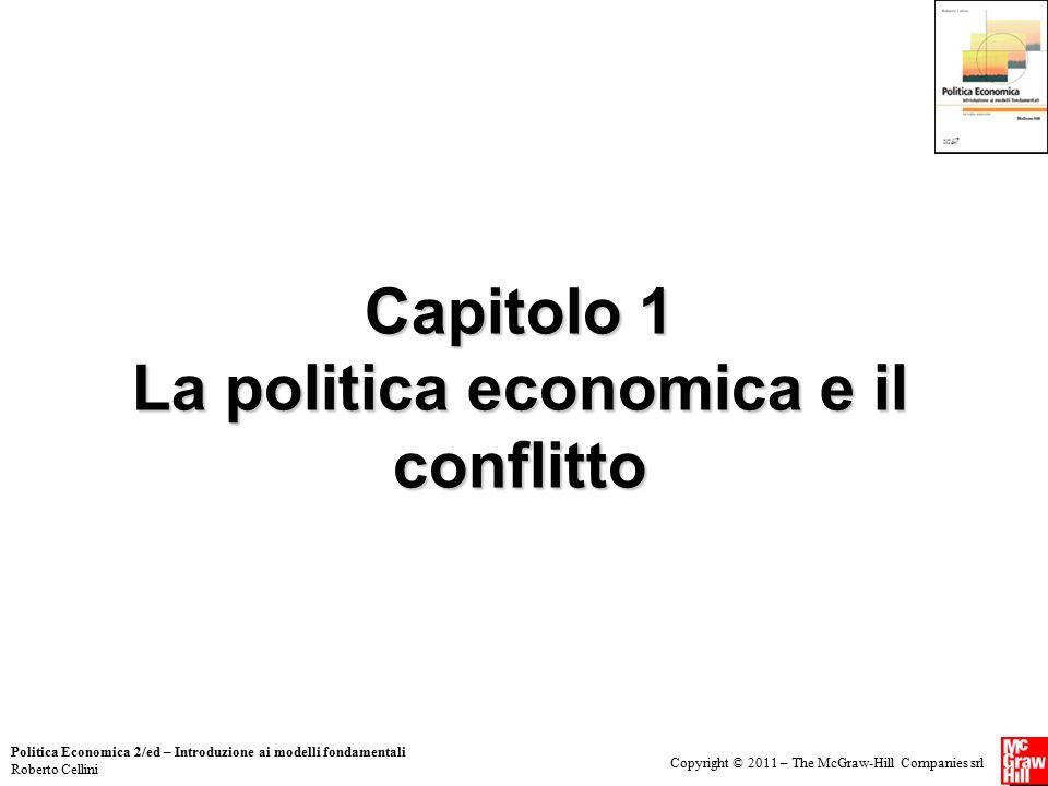 Copyright © 2011 – The McGraw-Hill Companies srl Politica Economica 2/ed – Introduzione ai modelli fondamentali Roberto Cellini Capitolo 1 La politica economica e il conflitto