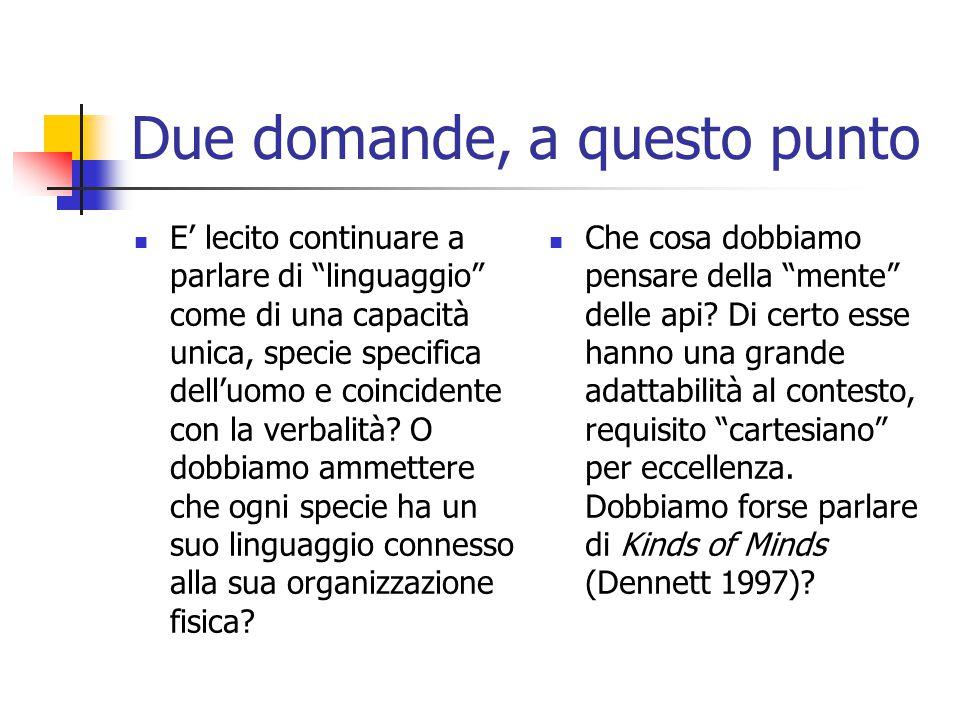 """Due domande, a questo punto E' lecito continuare a parlare di """"linguaggio"""" come di una capacità unica, specie specifica dell'uomo e coincidente con la"""