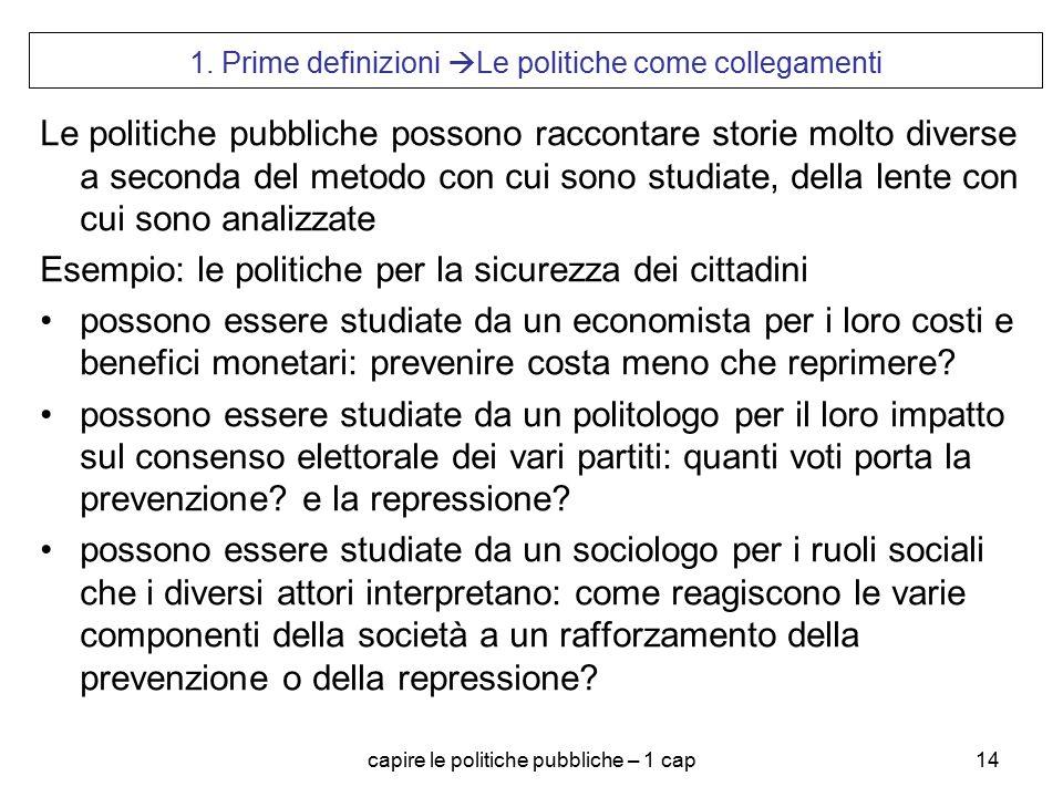 capire le politiche pubbliche – 1 cap14 1. Prime definizioni  Le politiche come collegamenti Le politiche pubbliche possono raccontare storie molto d