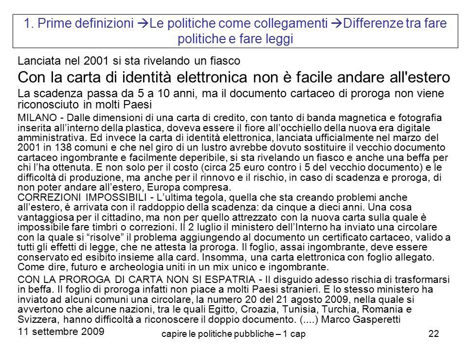 capire le politiche pubbliche – 1 cap22 1. Prime definizioni  Le politiche come collegamenti  Differenze tra fare politiche e fare leggi Lanciata ne