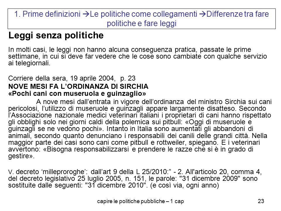 capire le politiche pubbliche – 1 cap23 1. Prime definizioni  Le politiche come collegamenti  Differenze tra fare politiche e fare leggi Leggi senza