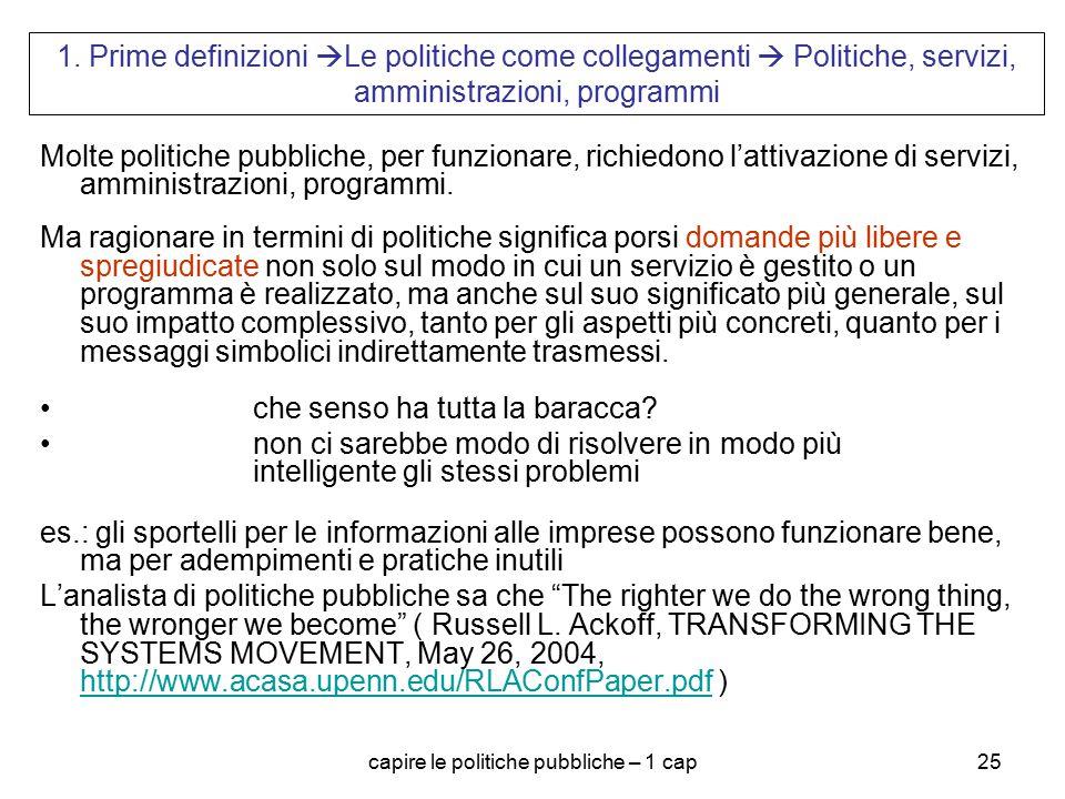 capire le politiche pubbliche – 1 cap25 1. Prime definizioni  Le politiche come collegamenti  Politiche, servizi, amministrazioni, programmi Molte p