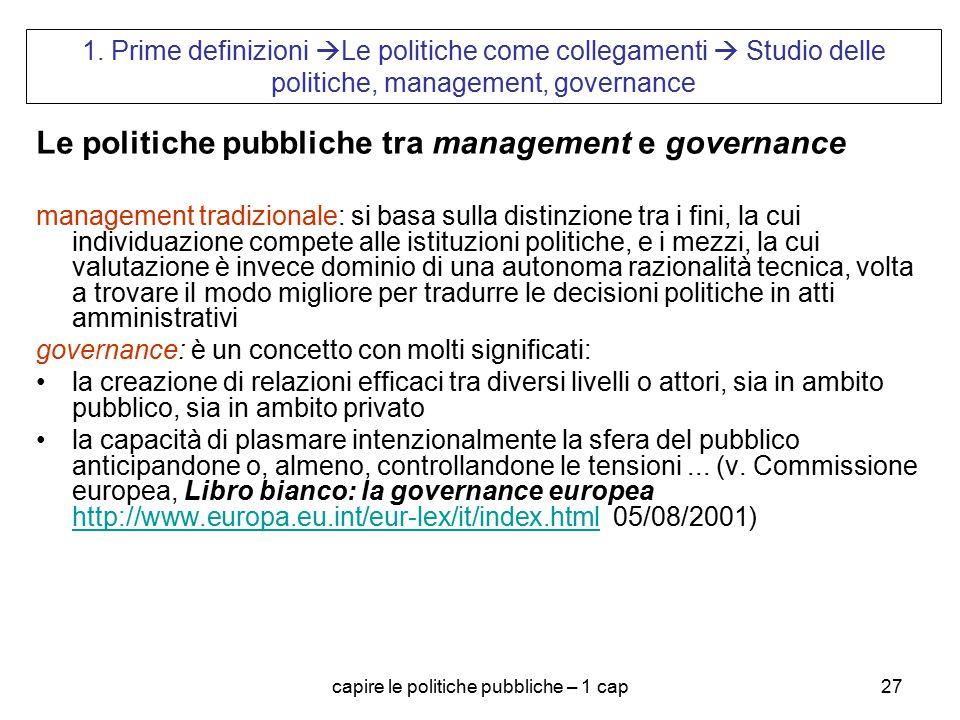 capire le politiche pubbliche – 1 cap27 1. Prime definizioni  Le politiche come collegamenti  Studio delle politiche, management, governance Le poli