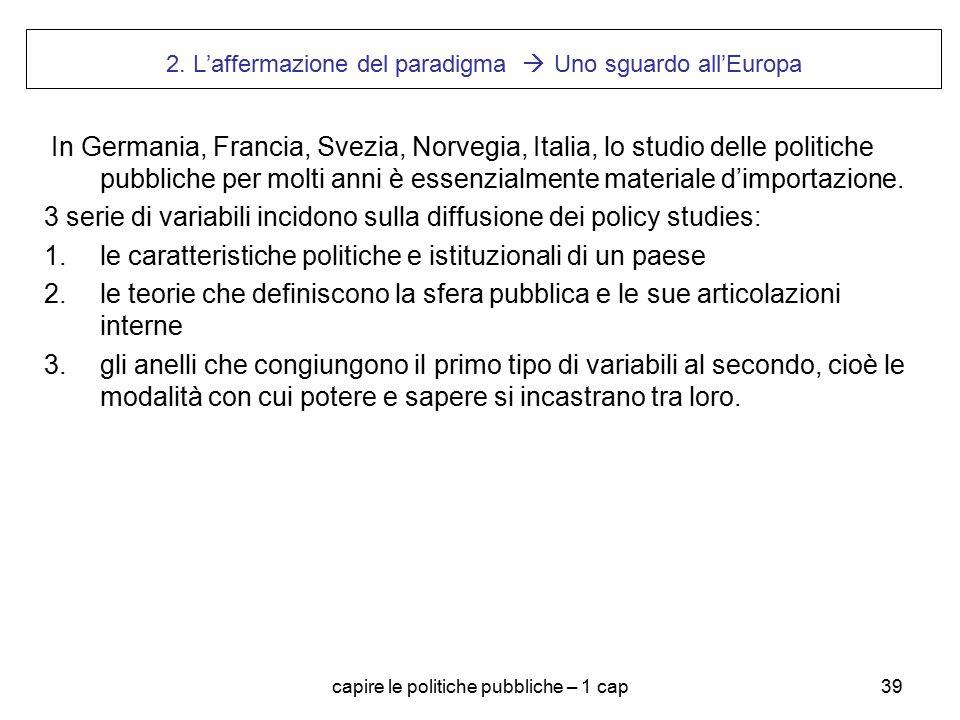 capire le politiche pubbliche – 1 cap39 2. L'affermazione del paradigma  Uno sguardo all'Europa In Germania, Francia, Svezia, Norvegia, Italia, lo st