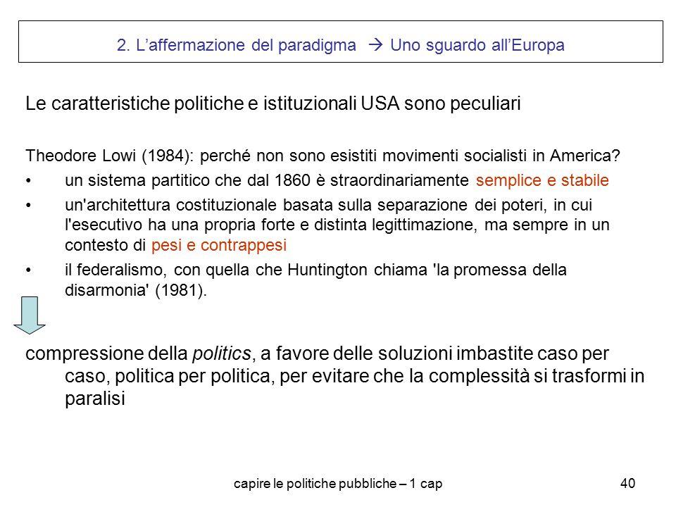 capire le politiche pubbliche – 1 cap40 2. L'affermazione del paradigma  Uno sguardo all'Europa Le caratteristiche politiche e istituzionali USA sono