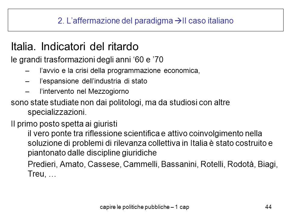 capire le politiche pubbliche – 1 cap44 2. L'affermazione del paradigma  Il caso italiano Italia. Indicatori del ritardo le grandi trasformazioni deg