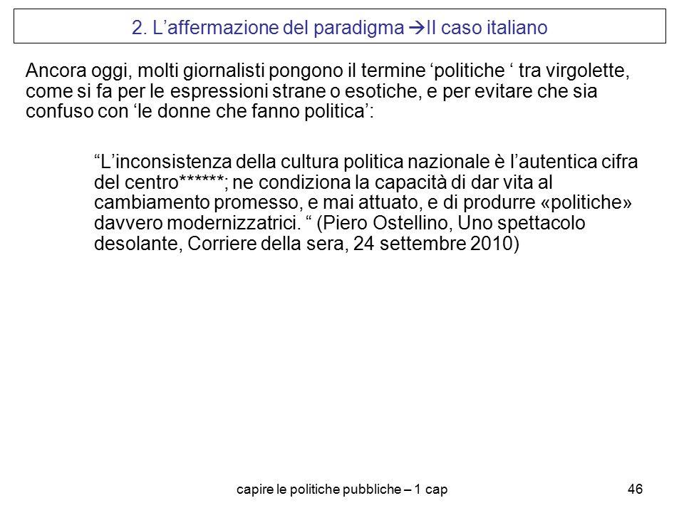 capire le politiche pubbliche – 1 cap46 2. L'affermazione del paradigma  Il caso italiano Ancora oggi, molti giornalisti pongono il termine 'politich
